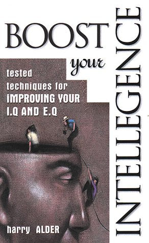 How to Boost Your Intelligence: Tested Techniques for Improving Your Eq and IQ