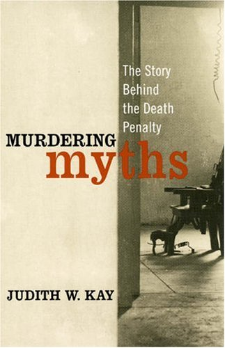 Murdering Myths: The Story Behind the Death Penalty (Polemics)