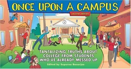 Once Upon a Campus: Tantalizing Truths about College from People Who've Already Messed Up