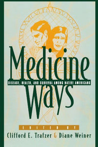 Medicine Ways: Disease, Health, and Survival among Native Americans (Contemporary Native American Communities)