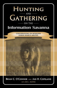 Hunting and Gathering on the Information Savanna: Conversations on Modeling Human Search Abilities