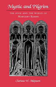 Mystic and Pilgrim: The Book and the World of Margery Kempe