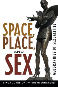 Space, Place, and Sex: Geographies of Sexualities (Why of Where)