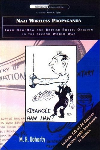 Nazi Wireless Propaganda: Lord Haw-Haw and British Public Opinion in the Second World War (International Communications)