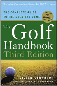 The Golf Handbook, Third Edition: The Complete Guide to the Greatest Game