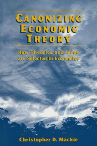 Canonizing Economic Theory: How Theories and Ideas are Selected in Economics
