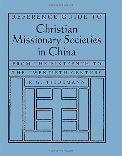 Reference Guide to Christian Missionary Societies in China: From the Sixteenth to the Twentieth Century (East Gate Books)