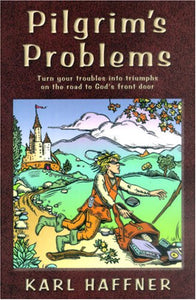 Pilgrim's Problems: Turn Your Troubles into Triumphs on the Road to God's Front Door