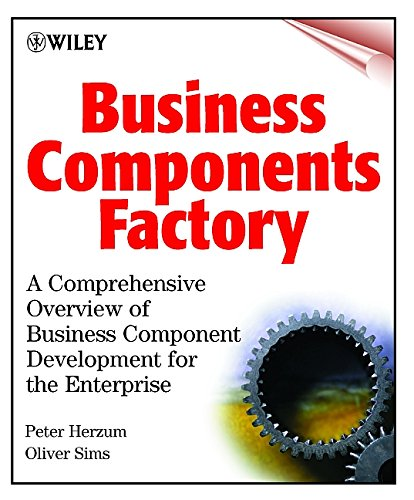 Business Component Factory : A Comprehensive Overview Of Component-Based Development For The Enterprise