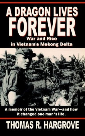 A Dragon Lives Forever: War and Rice in Vietnam's Mekong Delta