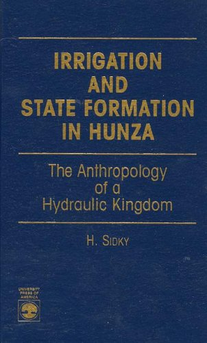Irrigation and State Formation in Hunza: The Anthropology of a Hydraulic Kingdom