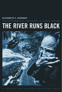 The River Runs Black: The Environmental Challenge to China's Future (A Council on Foreign Relations Book)