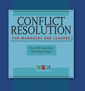 Conflict Resolution for Managers and Leaders, Trainer's Manual: The CDR Associates Training Package