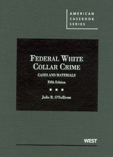 Federal White Collar Crime, Cases And Materials, 5Th (American Casebooks) (American Casebook Series)