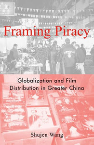 Framing Piracy: Globalization and Film Distribution in Greater China