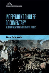 Independent Chinese Documentary: Alternative Visions, Alternative Publics (Edinburgh Studies in East Asian Film EUP)
