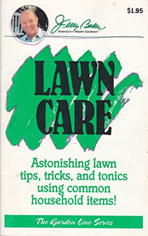 Lawn Care tips, tricks and good advice fro jerry baker (Garden Line)