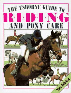 The Usborne Guide To Riding And Pony Care (Riding & Pony Care)