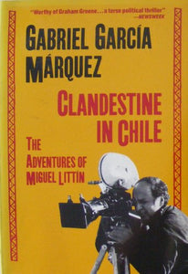 Clandestine in Chile: The Adventures of Miguel Littin