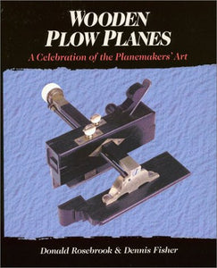 Wooden Plow Planes: A Celebration of the Planemakers' Art