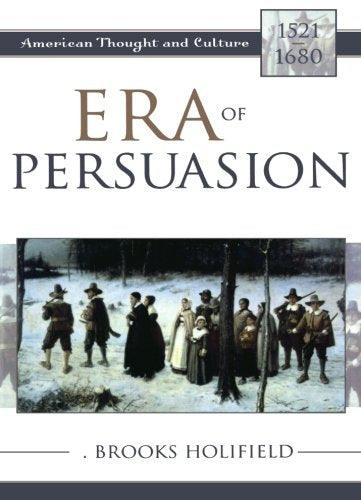 Era of Persuasion: American Thought and Culture, 15211680