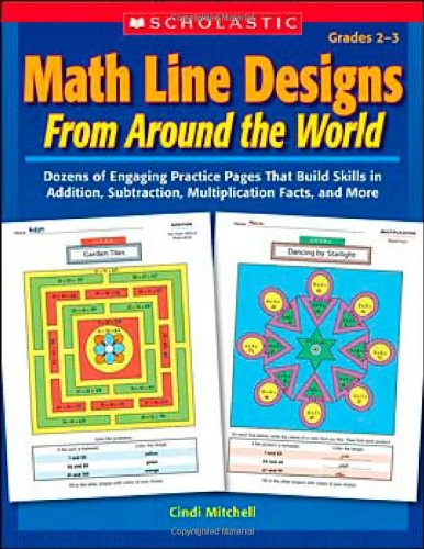Math Line Designs From Around the World: Grades 23: Dozens of Engaging Practice Pages That Build Skills in Addition, Subtraction, Multiplication Facts, and More