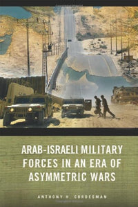 Arab-Israeli Military Forces in an Era of Asymmetric Wars (Stanford Security Studies)
