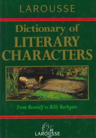 Larousse Dictionary of Literary Characters