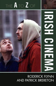 The A to Z of Irish Cinema (The A to Z Guide Series)
