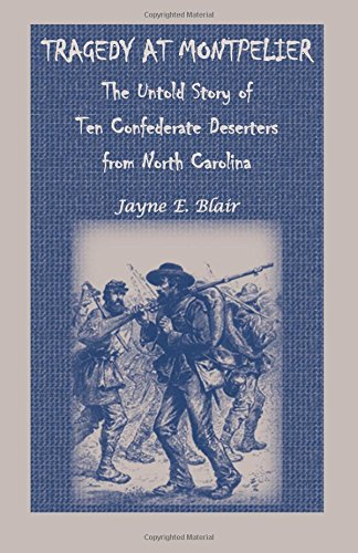 Tragedy at Montpelier: The Untold Story of Ten Confederate Deserters from North Carolina