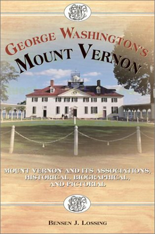 George Washington's Mount Vernon: Mt. Vernon and its Associations Historical, Biographical and Pictorial