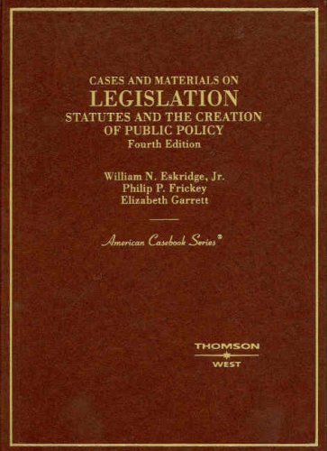 Cases And Materials On Legislation, Statutes And The Creation Of Public Policy (American Casebook Series)
