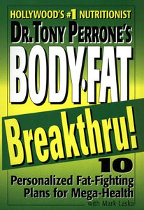 Dr. Tony Perrone's Body-Fat Breakthru: 10 Personalized Plans for Mega-Health