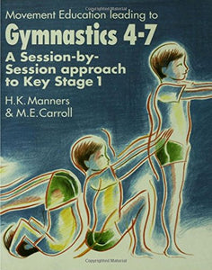 Movement Education Leading to Gymnastics 4-7: A Session-by-Session approach to Key Stage 1