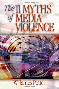 The 11 Myths of Media Violence