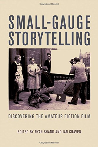 Small-Gauge Storytelling: Discovering the Amateur Fiction Film