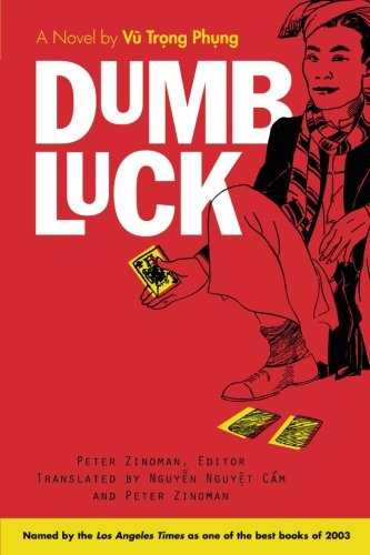 Dumb Luck: A Novel By Vu Trong Phung (Southeast Asia: Politics, Meaning, And Memory)