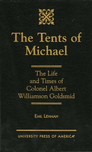 The Tents of Michael: The Life and Times of Colonel Albert Williamson Goldsmid