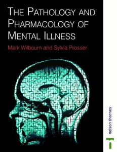 The Pathology and Pharmacology of Mental Illness (Mental Health Nursing & the Community)