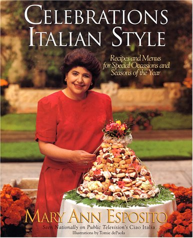 Celebrations, Italian Style: Recipes And Menus For Special Occasions And Seasons Of The Year