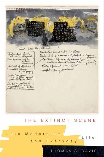 The Extinct Scene: Late Modernism and Everyday Life (Modernist Latitudes)