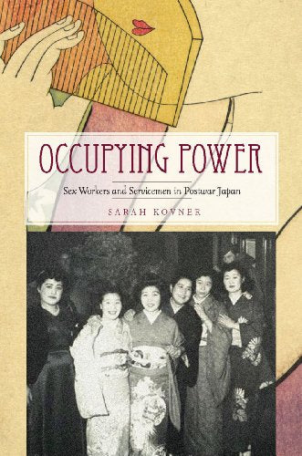 Occupying Power: Sex Workers and Servicemen in Postwar Japan (Studies of the Weatherhead East Asian Institute, Columbia University)