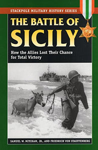 The Battle of Sicily: How the Allies Lost Their Chance for Total Victory (Stackpole Military History Series)