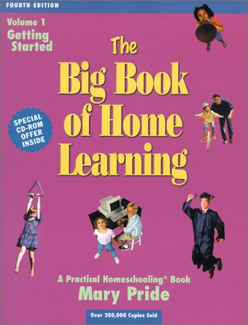 The Big Book of Home Learning : Getting Started: Introduces All Major Home School Methods & Answers Your Most Frequently    Asked Questions