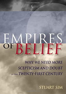 Empires of Belief: Why We Need More Scepticism and Doubt in the Twenty-First Century