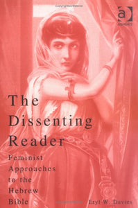 The Dissenting Reader: Feminist Approaches to the Hebrew Bible