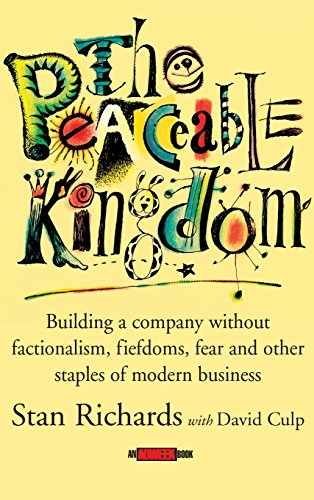 The Peaceable Kingdom: Building A Company Without Factionalism, Fiefdoms, Fear And Other Staples Of Modern Business
