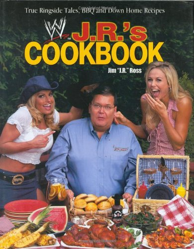 J. R.'S Cookbook: True Ringside Tales, Bbq, And Down-Home Recipies (Wwe)