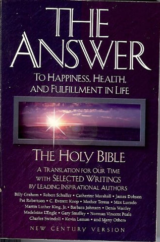 The Answer: To Happiness, Health, and Fulfillment in Life : The Holy Bible Translated for Our Time With Selected Writings by Leading Inspirational A