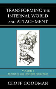 Transforming the Internal World and Attachment: Theoretical and Empirical Perspectives (Volume 1)